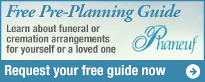 Phaneuf Funeral Homes and Crematorium Pre-Planning Guide